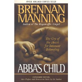 Abba's Child: The Cry of the Heart for Intimate Belonging, by Brennan Manning