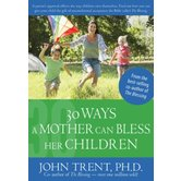 30 Ways a Mother Can Bless Her Children, Blessing Books, by John Trent