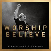 Worship and Believe, by Steven Curtis Chapman, CD