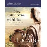 Diez Mujeres de la Biblia: Una a una Cambiaron el Mundo, by Max Lucado & Jenna Lucado Bishop