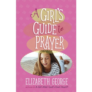 A Girls Guide to Prayer, by Elizabeth George, Paperback
