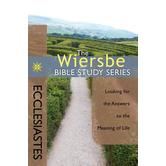 Wiersbe Bible Study Series: Ecclesiastes: Looking for the Answer to the Meaning of Life