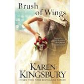 Brush of Wings, Angels Walking Series, Book 3, by Karen Kingsbury, Paperback