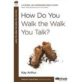 40 Minute Bible Study Series: How Do You Walk the Walk You Talk?