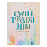 Renewing Faith, I Will Praise Him 17-Month 2021 Monthly Planner, Softcover, Watercolor, 7 1/2 x 9 3/4 inches