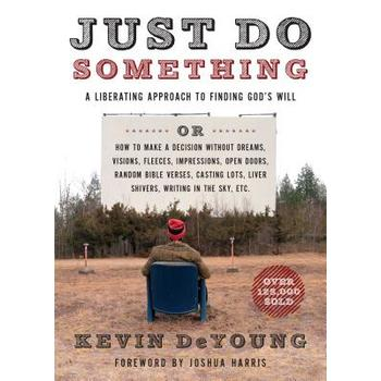 Just Do Something: A Liberating Approach to Finding God's Will, by Kevin DeYoung