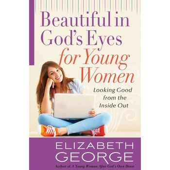 Beautiful in God's Eyes for Young Women: Looking Good from the Inside Out