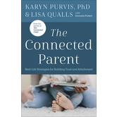 The Connected Parent, by Lisa Qualls & Karyn Purvis, Paperback