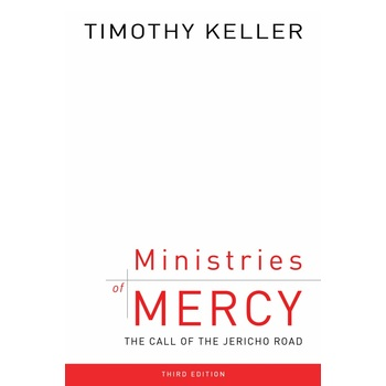 Ministries of Mercy, Third Edition: The Call of the Jericho Road, by Timothy Keller