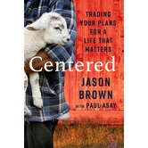 Centered: Trading Your Plans for a Life That Matters, by Jason Brown & Paul Asay, Hardcover
