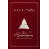 Because Of Bethlehem: Love Is Born, Hope Is Here, by Max Lucado, Hardcover