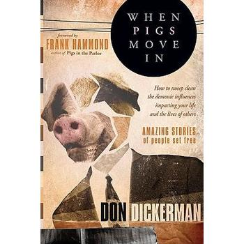 When Pigs Move in: How to Sweep Clean the Demonic Influences Impacting Your Life and the Lives of Others