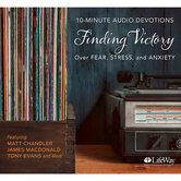 10-Minute Audio Devotions: Finding Victory Over Fear, Stress, and Anxiety, by Various Authors