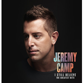 I Still Believe: The Greatest Hits, by Jeremy Camp, CD