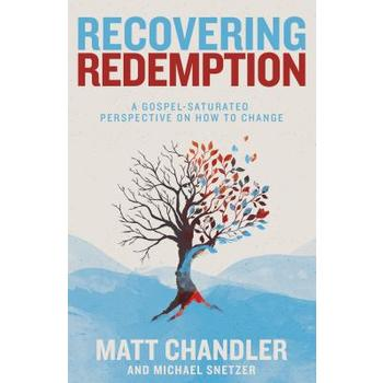 Recovering Redemption: A Gospel-Saturated Perspective on How to Change