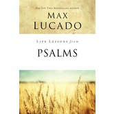 Life Lessons From Psalms, Life Lessons Series, by Max Lucado, Paperback