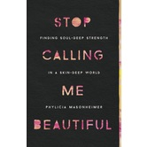 Stop Calling Me Beautiful, by Phylicia Masonheimer