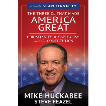 The Three Cs that Made America Great, by Mike Huckabee & Steve Feazel, Paperback