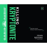 Killing Kryptonite: Destroy What Steals Your Strength, by John Bevere, Audiobook