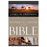 Pre-buy, An Illustrated Reference to Manners & Customs of the Bible, by James M. Freeman, Hardcover