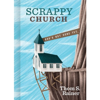 Scrappy Church: God's Not Done Yet, by Thom S. Rainer, Hardcover