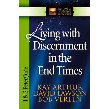 Living with Discernment in the End Times: 1 & 2 Peter and Jude, New Inductive Series, by Kay Arthur