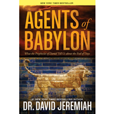Agents of Babylon: What the Prophecies of Daniel Tell Us about the End of Days, by David Jeremiah