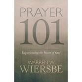 Prayer 101: Experiencing the Heart of God, by Warren W. Wiersbe