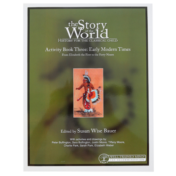 The Story of the World Volume 3: Early Modern Times Activity Book, Paperback, Grades 3-8