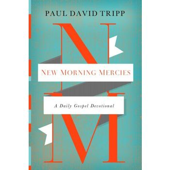 New Morning Mercies: A Daily Gospel Devotional, by Paul David Tripp