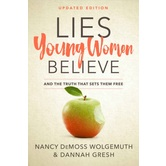 Lies Young Women Believe: And the Truth That Sets Them Free, by Nancy DeMoss Wolgemuth & Dannah Gresh