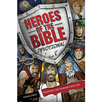 Heroes of the Bible Devotional: 90 Devotions to Help You Become a Hero of God!, by Joshua Cooley