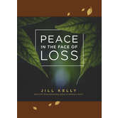 Peace in the Face of Loss, by Jill Kelly