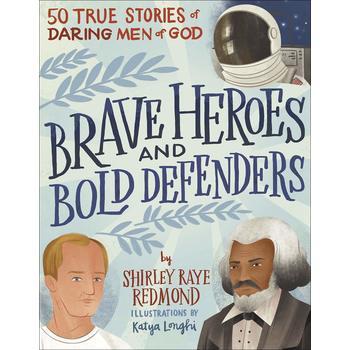 Brave Heroes & Bold Defenders: 50 True Stories of Daring Men of God, by Shirley Raye Redmond