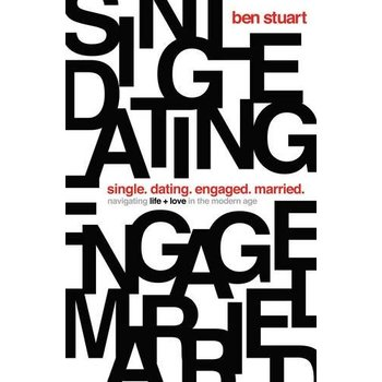 Single, Dating, Engaged, Married: Navigating Life and Love in the Modern Age, by Ben Stuart