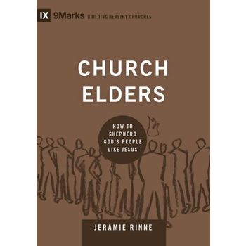 Church Elders: How to Shepherd God's People Like Jesus, IX 9Marks Series, by Jeramie Rinne