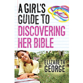 A Girl's Guide to Discovering Her Bible, by Elizabeth George, Paperback