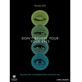 Dont Believe Your Eyes Teen Bible Study Leader Kit, by Brock Gill, Kit