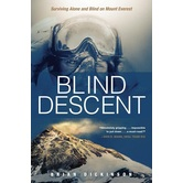 Blind Descent: Surviving Alone and Blind on Mount Everest, by Brian Dickinson, Paperback
