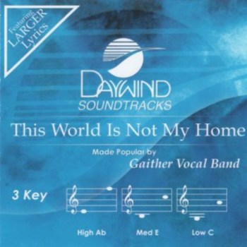 This World Is Not My Home, Accompaniment Track, As Made Popular by Gaither Vocal Band, CD