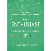 The Enthusiast: Growing as an Enneagram 7, 60-Day Enneagram Devotional, by Elisabeth Bennett
