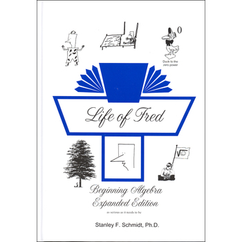 Life Of Fred Beginning Algebra Expanded, Stanley F Schmidt PhD, Hardcover, 544 Pages, Grade 9-10