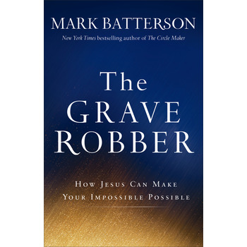 The Grave Robber: How Jesus Can Make Your Impossible Possible, by Mark Batterson