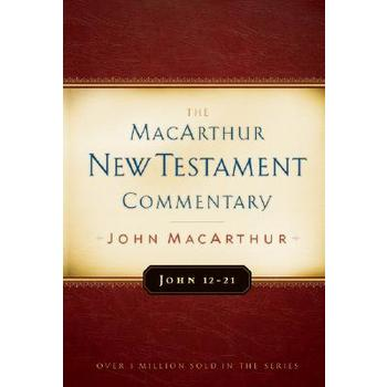 MacArthur New Testament Commentary: John 12-21