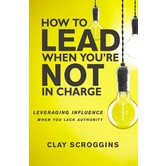 How To Lead When You're Not In Charge, by Clay Scroggins, Hardcover