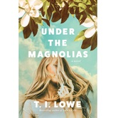 Under the Magnolias: A Novel, by T.I. Lowe, Paperback
