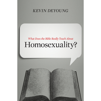 What Does the Bible Really Teach about Homosexuality, by Kevin DeYoung, Paperback