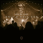 Only A Holy God, by Here Be Lions, CD