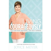 Living Courageously: You Can Face Anything, Just Do It Afraid, by Joyce Meyer