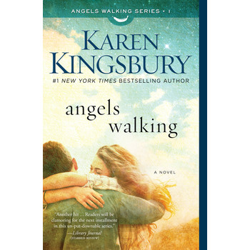 Angels Walking, Angels Walking Series, Book 1, by Karen Kingsbury